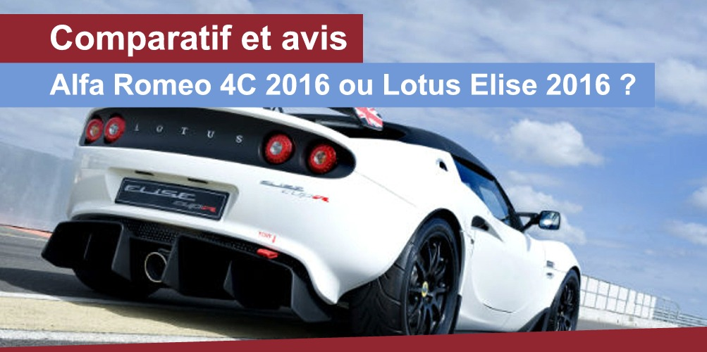 alfa romeo 4c vs lotus elise 2016 comparatif auto2day. Black Bedroom Furniture Sets. Home Design Ideas