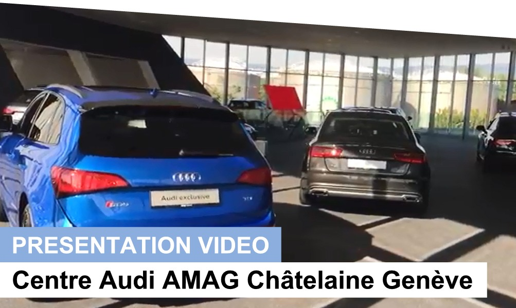 presentation video amag audi chatelaine geneve