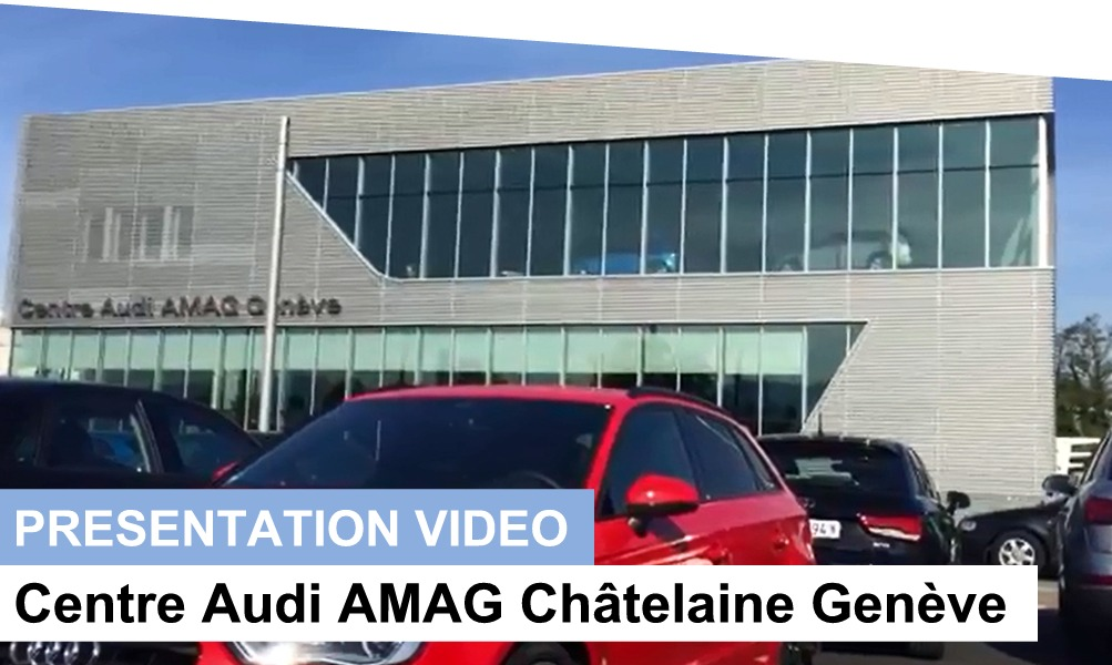 amag audi chatelaine geneve video exterieur
