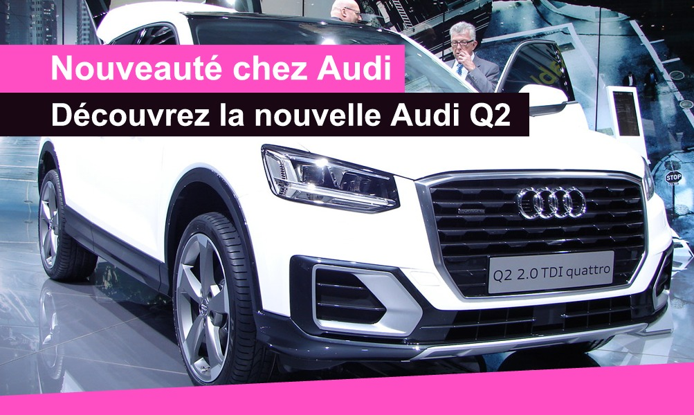 nouvelle audi q2 2017 en suisse avis et tarif auto2day. Black Bedroom Furniture Sets. Home Design Ideas